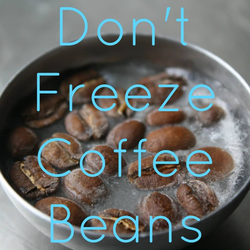 don't freeze coffee beans