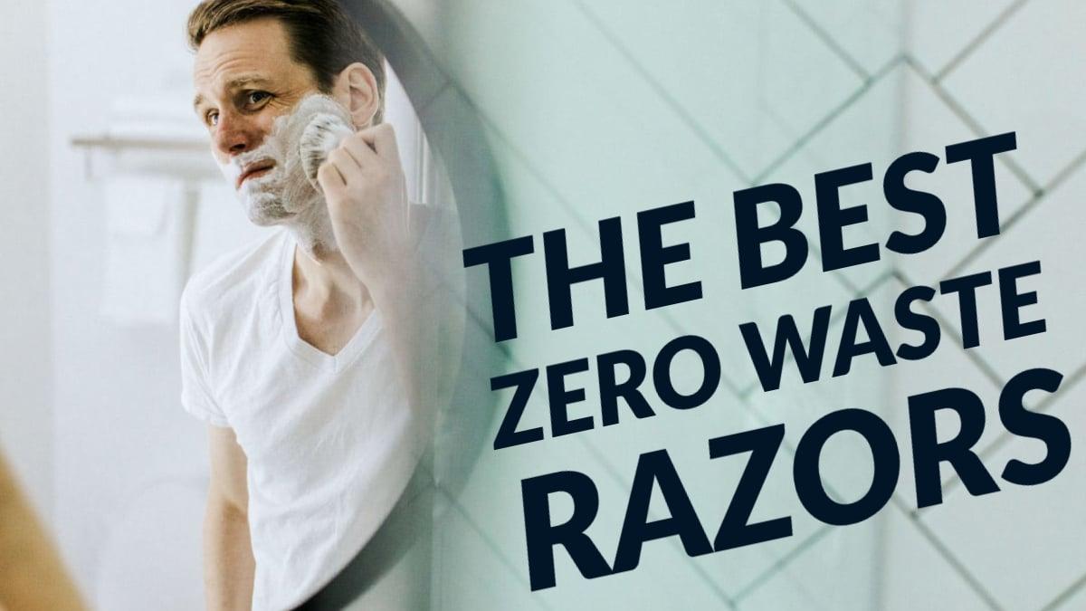 The Best Zero Waste Razors