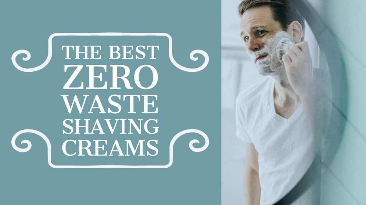 Best Zero Waste Shaving Creams